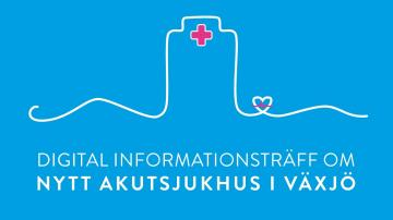 Informationsträff om nytt akutsjukhus i Växjö (20/4-2021)