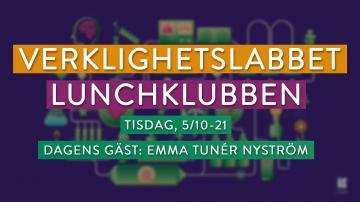 LUNCHKLUBBEN MED VERKLIGHETSLABBET: Emma Tunér Nyström (TISDAG, 5/10-21)